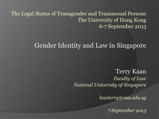 Gender Identity and Law in Singapore Terry  Kaan Faculty of Law National University of Singapore