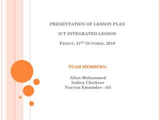 PRESENTATION OF LESSON PLAN ICT INTEGRATED LESSON  Friday, 31 st  October, 2010