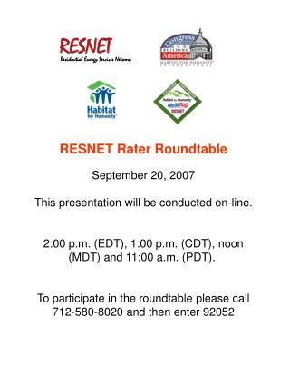 RESNET Rater Roundtable September 20, 2007 This presentation will be conducted on-line.