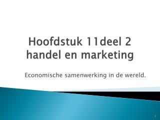 Hoofdstuk 11deel  2   handel en marketing