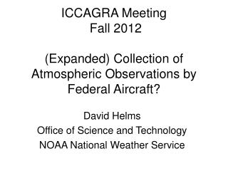 ICCAGRA Meeting  Fall 2012  (Expanded) Collection of Atmospheric Observations by Federal Aircraft?