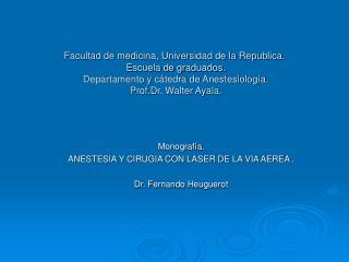 Monografía. ANESTESIA Y CIRUGIA CON LASER DE LA VIA AEREA . Dr. Fernando Heuguerot