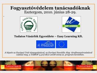 Fogyaszt�v�delem tan�csad�knak Esztergom, 2010. j�nius 28-29.  .