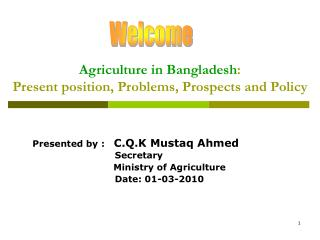Agriculture in Bangladesh: Present position, Problems, Prospects and Policy