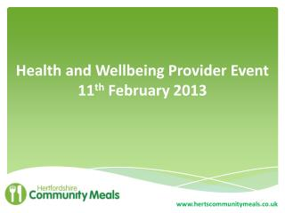 Health and Wellbeing Provider Event 11 th  February 2013