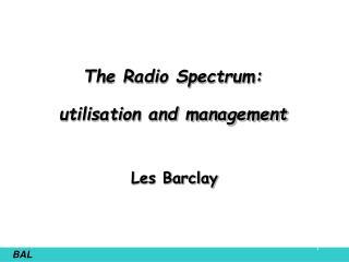 The Radio Spectrum:  utilisation and management