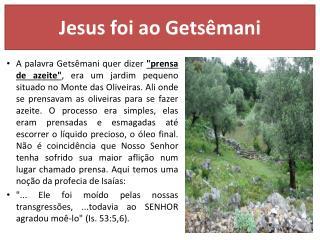 Jesus foi ao Getsêmani
