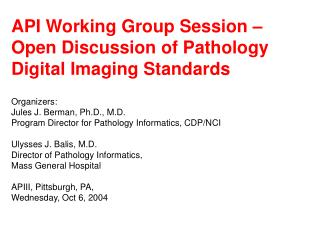 API Working Group Session – Open Discussion of Pathology Digital Imaging Standards Organizers: