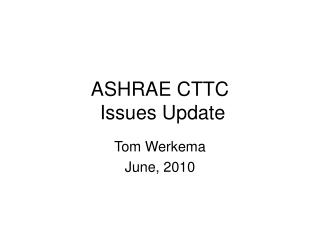 ASHRAE CTTC  Issues Update