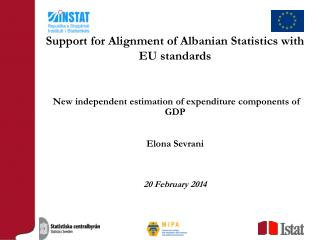 New independent estimation of expenditure components of GDP Elona Sevrani  20 February 2014