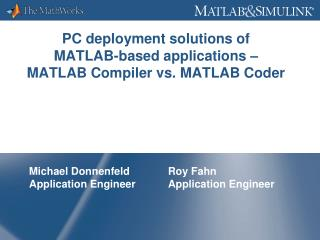 PC deployment solutions of  MATLAB-based applications –  MATLAB Compiler vs. MATLAB Coder