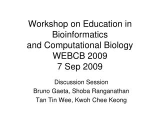 Workshop on Education in Bioinformatics  and Computational Biology WEBCB 2009 7 Sep 2009