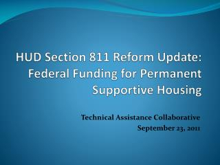 HUD Section 811 Reform Update:  Federal Funding for Permanent Supportive Housing