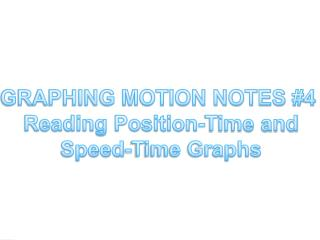 GRAPHING MOTION NOTES #4   Reading Position-Time and Speed-Time  Graphs