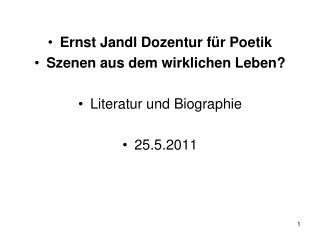 Ernst Jandl Dozentur für Poetik  Szenen aus dem wirklichen Leben? Literatur und Biographie