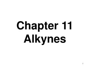 Chapter 11 Alkynes