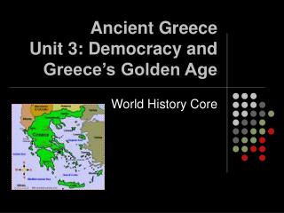 Ancient Greece Unit 3: Democracy and Greece s Golden Age