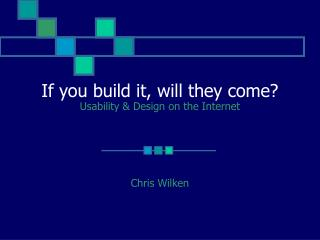 If you build it, will they come? Usability & Design on the Internet