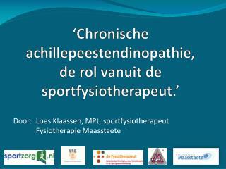 �Chronische  achillepeestendinopathie ,  de rol vanuit de sportfysiotherapeut.�