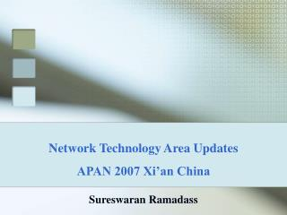 Network Technology Area Updates APAN 2007 Xi'an China