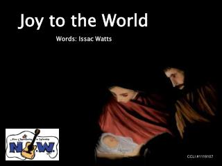 Joy to the World Words: Issac Watts