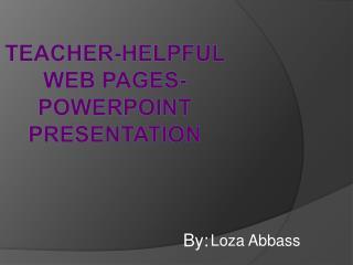 Teacher-Helpful Web Pages-  PowerPoint  Presentation