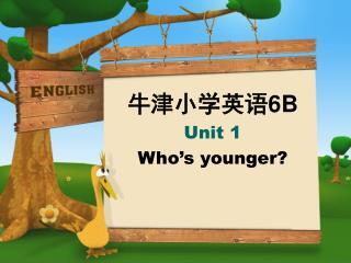 牛津小学英语 6B Unit 1 Who's younger?