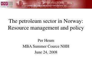 The petroleum sector in Norway:  Resource management and policy