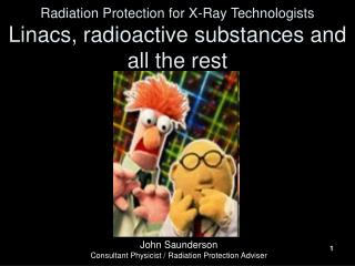 Radiation Protection for X-Ray Technologists Linacs, radioactive substances and all the rest