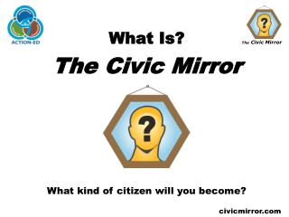 What Is? The Civic Mirror
