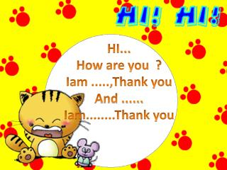 HI... How are you  ? Iam .....,Thank you And  ...... Iam........Thank you