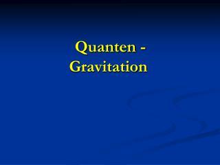Quanten  - Gravitation