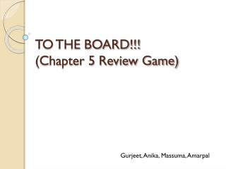 TO THE BOARD!!!  (Chapter 5 Review Game)