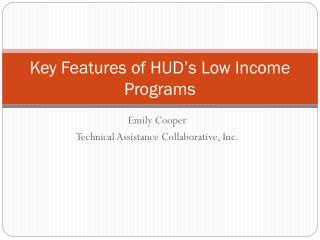 Key Features of HUD ' s Low Income Programs