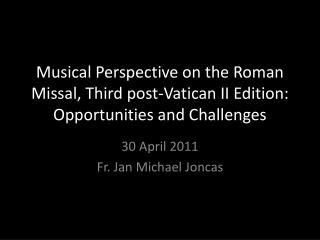 Musical Perspective on the Roman Missal, Third post-Vatican II Edition:  Opportunities and Challenges