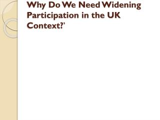 Why Do We Need Widening Participation in the UK  Context ? �