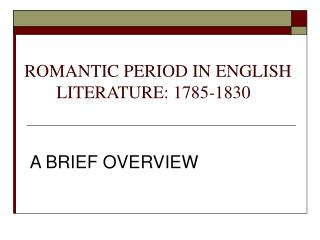 ROMANTIC PERIOD IN ENGLISH  LITERATURE: 1785-1830