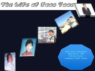 Birth: Seoul. South Korea DOB: May 2 nd , 1999 Ethnicity: Korean Languages: English, Korean