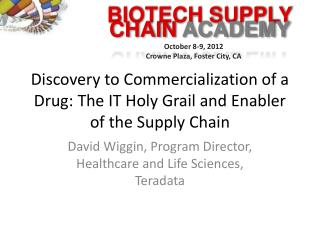 Discovery to Commercialization of a Drug: The IT Holy Grail and Enabler of the Supply Chain