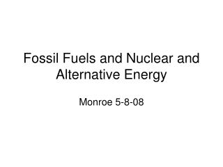 Fossil Fuels and Nuclear and Alternative Energy