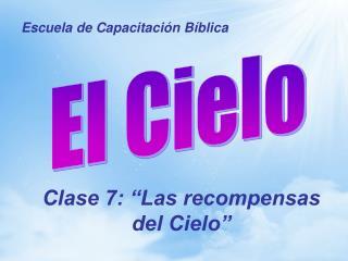 """Clase 7: """"Las recompensas del Cielo"""""""