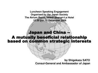 Luncheon Speaking Engagement Organised by the Japan Society The Atrium Room, Island Shangri-La Hotel  12:30 pm, 11 Decem