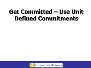Get Committed – Use Unit Defined Commitments