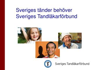 Sveriges tänder behöver  Sveriges Tandläkarförbund