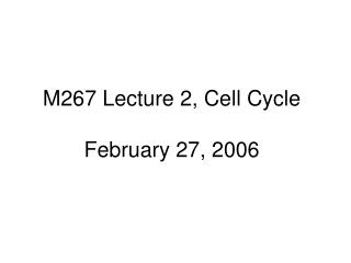 M267 Lecture 2, Cell Cycle February 27, 2006