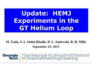 Update:  HEMJ Experiments in the GT Helium Loop