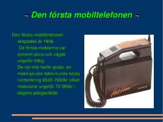~  Den första mobiltelefonen  ~