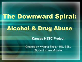 The Downward Spiral: Alcohol & Drug Abuse