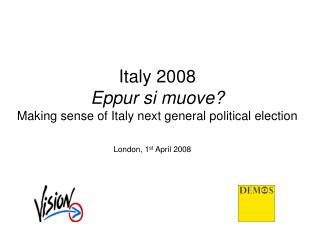 Italy 2008 Eppur si muove? Making sense of Italy next general political election