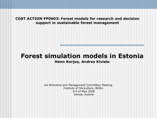 Forest simulation models in  Estonia Henn Korjus, Andres Kiviste